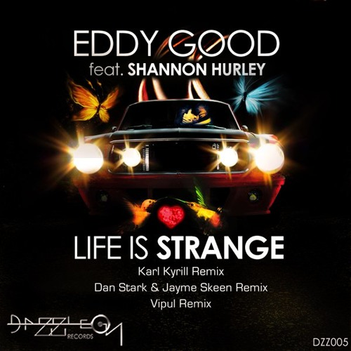 Eddy Good feat. Shannon Hurley - Life Is Strange (Karl Kyrill Remix) [DAZZLE ON RECORDS]