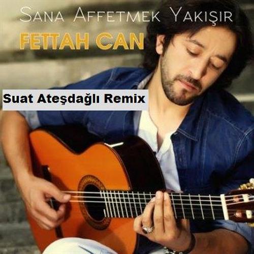 Fettah Can - Sana Affetmek Yakısır (Suat Ateşdağlı Remix)