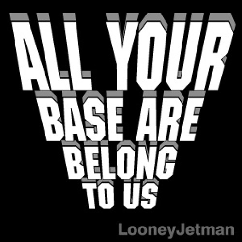 All Your Base Are Belong To Us - Radio Edit