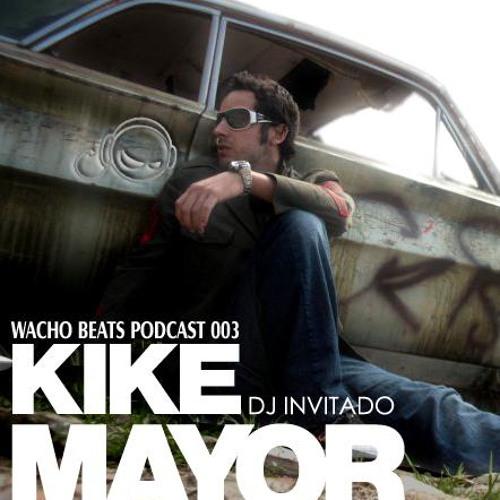 Wacho Beats Podcast 003 - KIKE MAYOR
