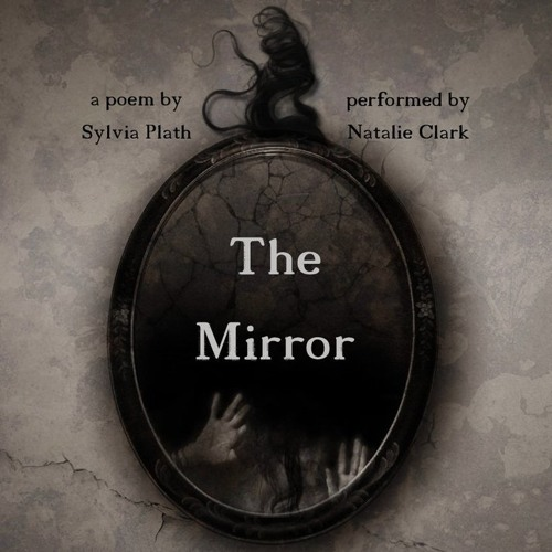 The Mirror - a poem by Sylvia Plath. Performed by Natalie Clark