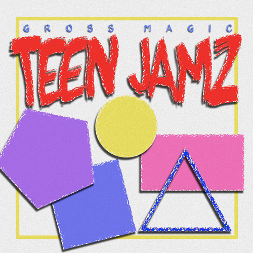 Gross Magic - Teen Jamz EP