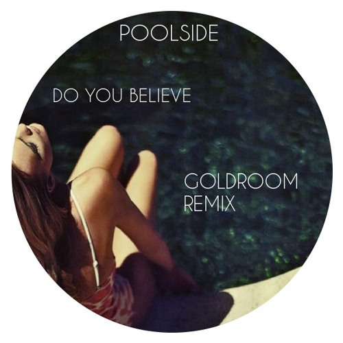 Poolside - Do You Believe (Goldroom Remix)