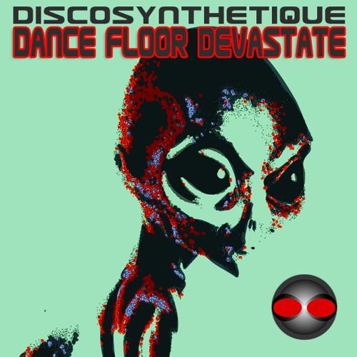 Discosynthetique - Dance Floor Devastate (clip)