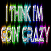 I Think I'm Goin' Crazy (Can't Get You Off My Mind) (Feat. A$her)