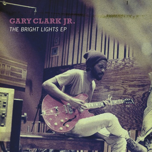 Gary Clark Jr.- Don't Owe You A Thang - The Bright Lights EP