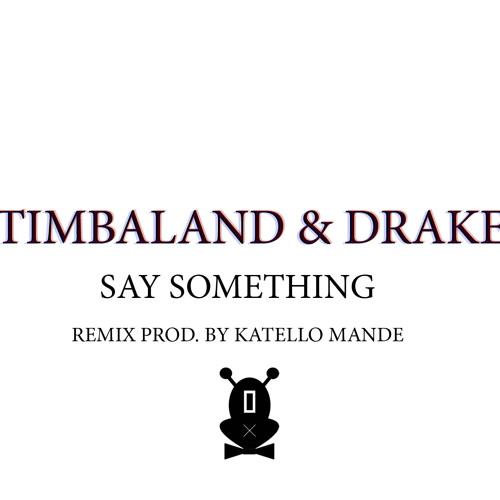 Timbaland & Drake - Say Something (remix prod. Katello Mande)
