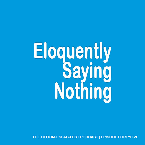 ESN045 : Eloquently Saying Nothing 045