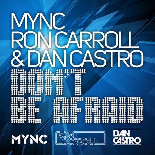 MYNC, Ron Carroll & Dan Castro - Don't Be Afraid (Pierce Fulton Remix)