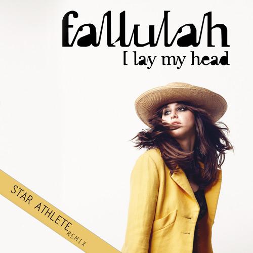 I Lay My Head - Fallulah (Star Athlete Remix)