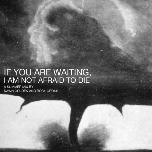 Dawn Golden And Rosy Cross- If You Are Waiting, I Am Not Afraid To Die Summer Mix