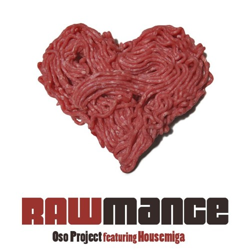 OSO PROJECT feat. HOUSEMIGA - RAWMANCE (soundcloud edit)