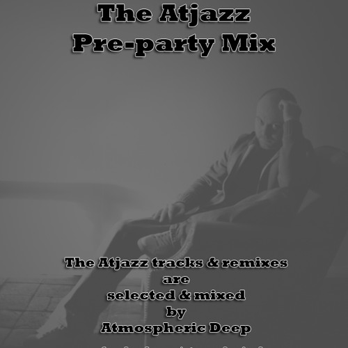 Atjazz the Preparty Mix, Selected & Mixed By Atmospheric Deep