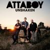 Attaboy - Unshaken