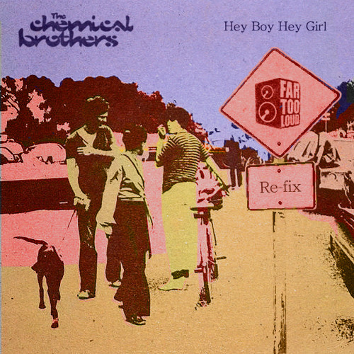 The Chemical Brothers - Hey Boy Hey Girl (Far Too Loud Re-fix) [FREE DOWNLOAD]