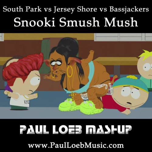 South Park vs Jersey Shore vs Bassjackers - Snooki Smush Mush (Paul Loeb Mashup) [FREE DOWNLOAD]