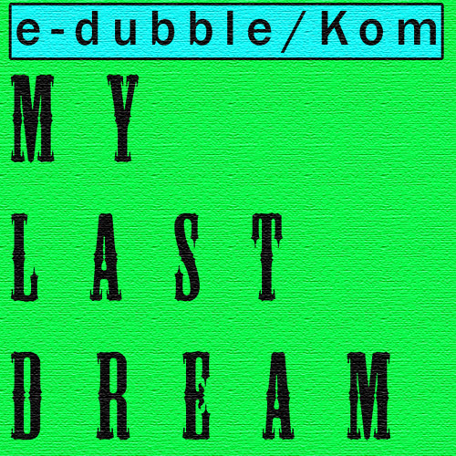 My Last Dream (ft. Kom)