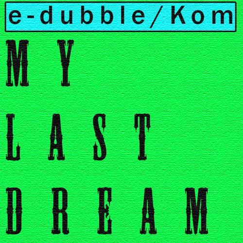 e-dubble feat. Kom - My Last Dream
