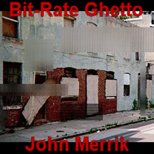 John Merrik  - Bit Rate Ghetto - Bit Rate Ghetto
