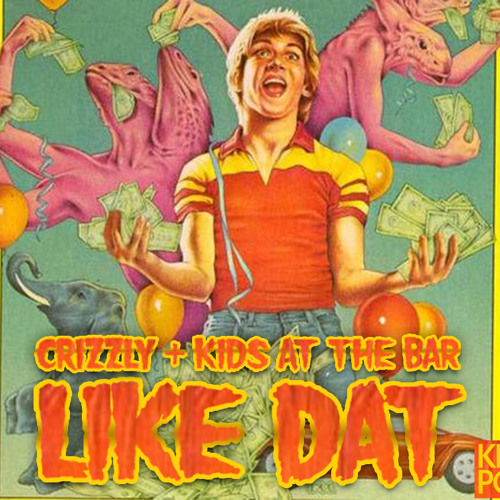 Crizzly + Kids At The Bar - Like Dat **FREE DOWNLOAD**