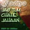Jao tum chahe jahan bolly mix dj aditya'z