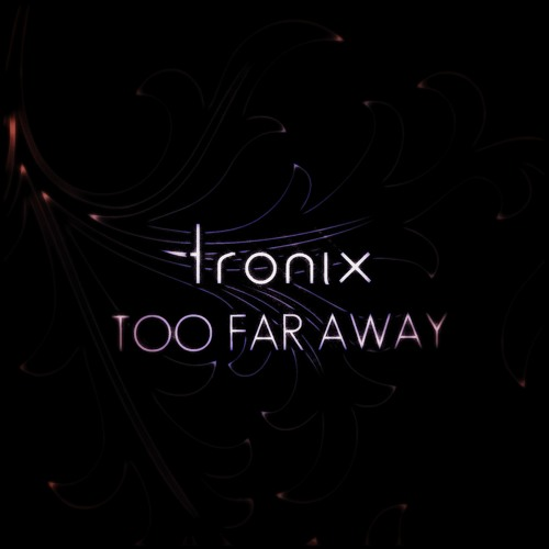 Tronix - Too Far Away