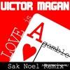 Victor Magan-Love is a gamble(Sak Noel Remix)