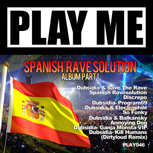 Dubsidia & Save The Rave - Spanish Ravesolution (Original Mix) DEMO Play Me Records