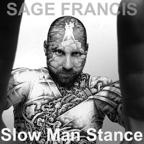 Sage Francis SLOW MAN STANCE (prod by Buck 65)