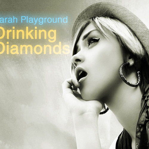 Sarah Playground - Drinking Diamonds