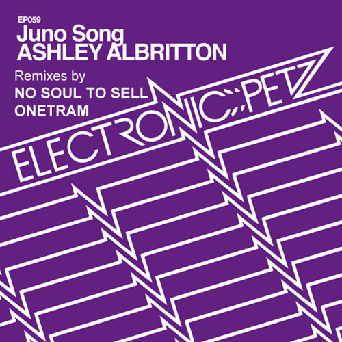 Ashley Albritton - Juno Song (No Soul To Sell - Everglade Remix) RELEASED on Electronic Petz