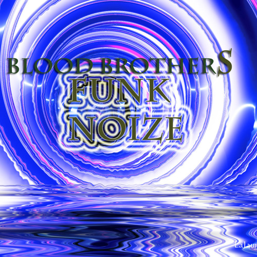 Funk Noize ( Blood Brothers )
