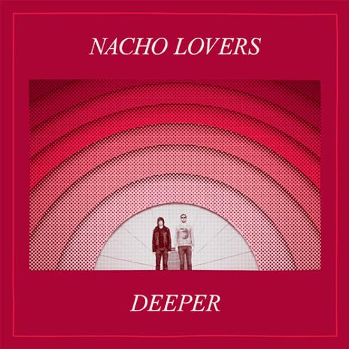 Nacho Lovers - Deeper