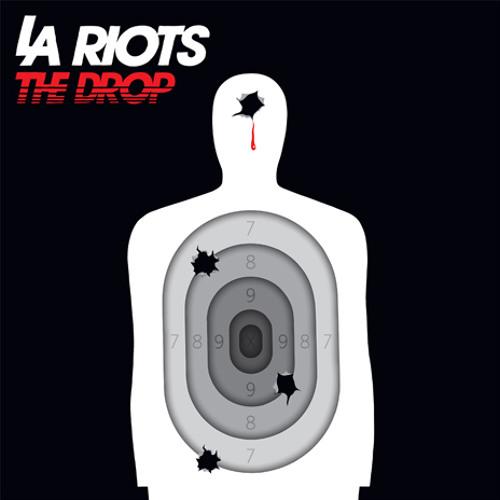 LA Riots - The Drop
