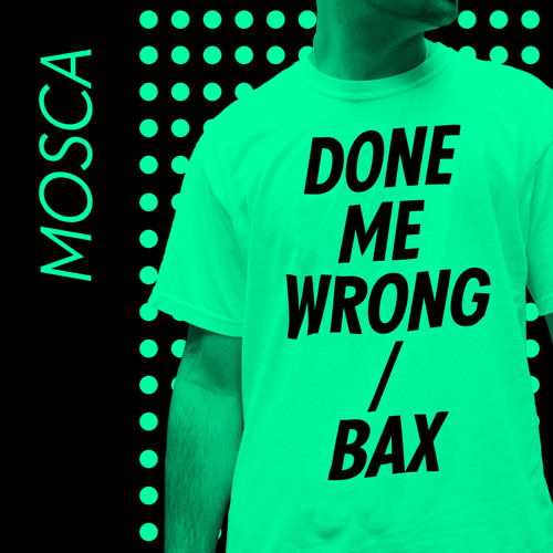 Mosca - Done Me Wrong / Bax (Out Now on Numbers)