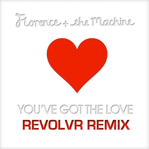 Florence & The Machine - You've Got The Love (Revolvr Remix) [Free Download]