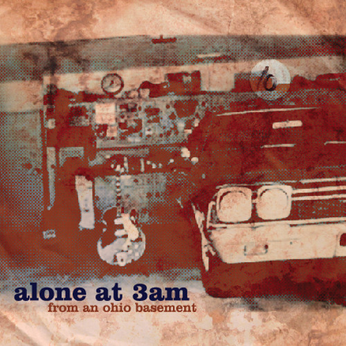 Alone at 3AM - From An  Ohio Basement