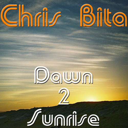 Chris Bita - Dawn 2 Sunrise