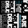 You are my DruG - Jake Leonardo sound cloud edit