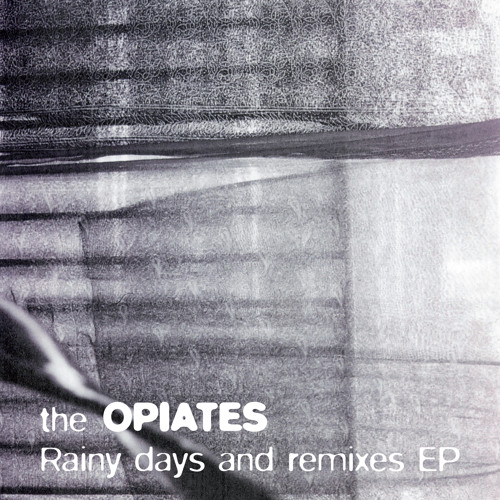 THE OPIATES -RAINY DAYS AND REMIXES EP MINIMIX