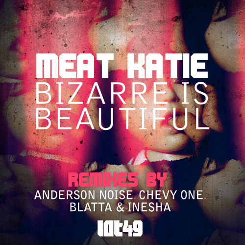 Meat Katie - Bizarre Is Beautiful - Blatta & Inesha rmx