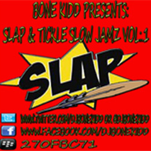 Bone Kidd Presents Slap & Tickle Slow Jamz Vol. 1