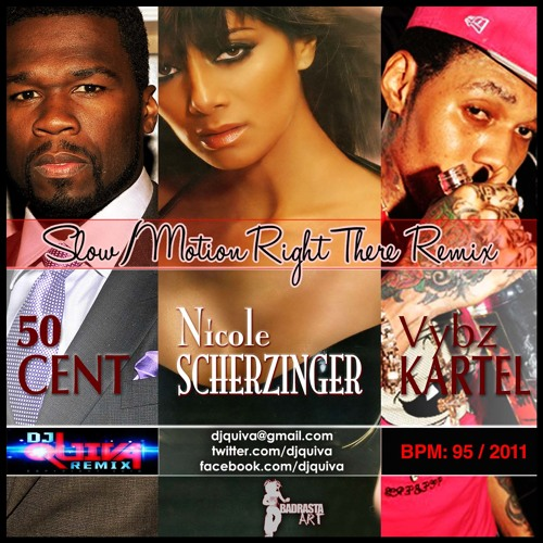 Vybz Kartel, Nicole Scherzinger, 50 cent - Slow Motion Right There (Dj Quiva Remix)