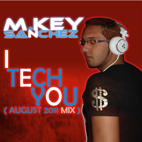 M.KEY SANCHEZ - i Tech You ! (August 2011 Mix)