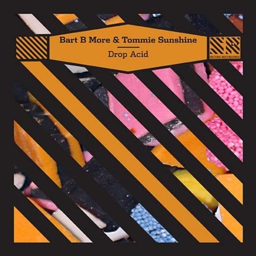 Bart B More & Tommie Sunshine - Drop Acid