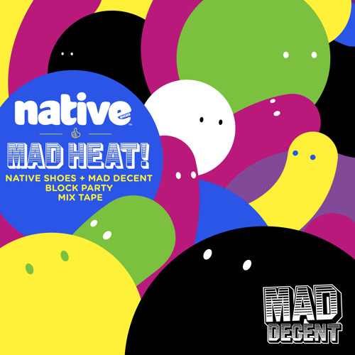Mad Heat: The Native Mad Decent Block Party Mixtape!
