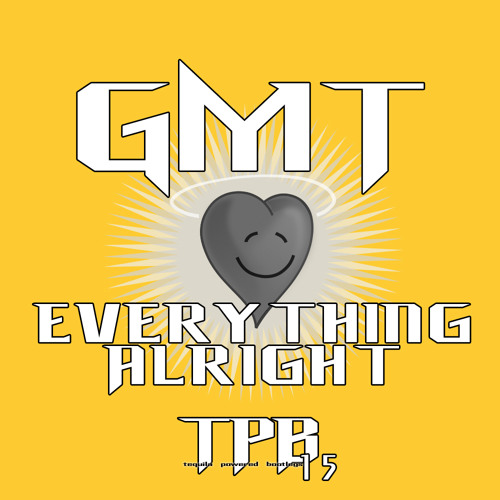 GmT-Everything Alright preview. Out today on Tequila Powered Bootlegs!