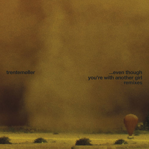 Trentemoller: ...Even Though You're With Another Girl
