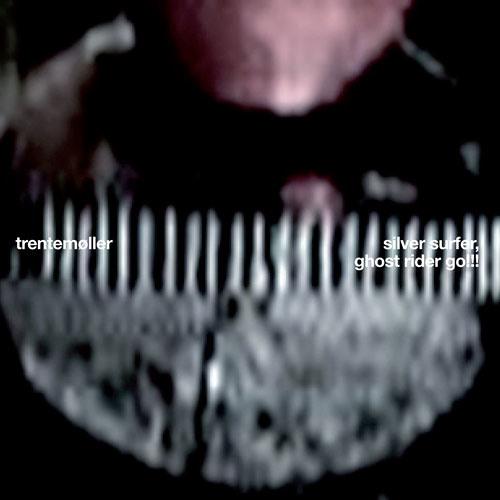 Trentemoller: Silver Surfer, Ghost Rider Go!!! (Trentemøller Remix)