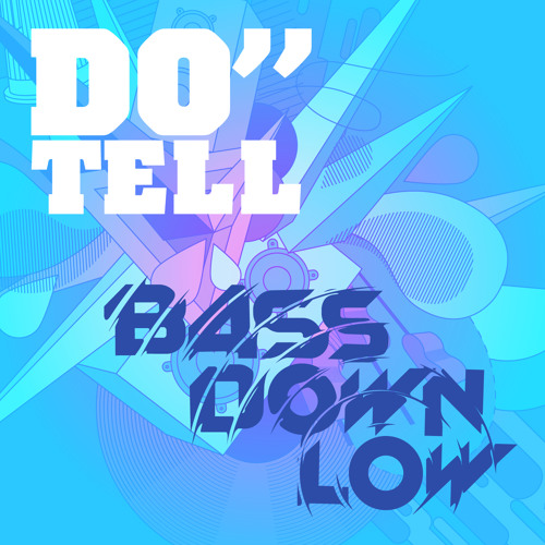 Bass Down Low - Do Tell (snippet) OUT NOW!